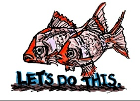 Let's Do This fish. Stupid Fish series, Volume 1. Marker and digital.